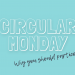 Why you should participate in Circular Monday (rather than Black Friday)